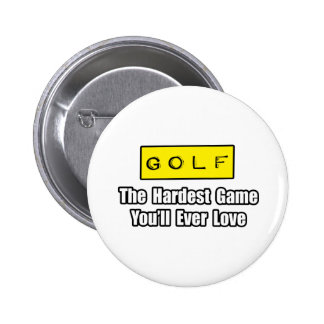 Golf...Hardest Game You'll Ever Love 2 Inch Round Button