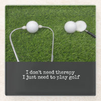 Golf I don't need therapy, I need to play golf. Glass Coaster