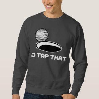 Golf I'd Tap That Sweatshirt