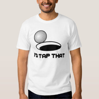 Golf I'd Tap That T-shirt