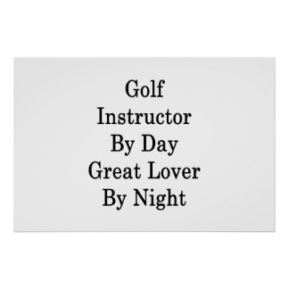 Golf Instructor By Day Great Lover By Night Poster