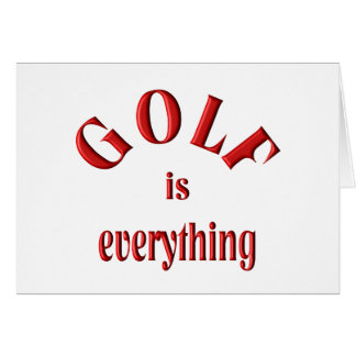 Golf is Everything Greeting Card