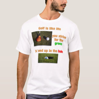 Golf is like life T-Shirt