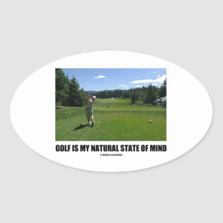 Golf Is My Natural State Of Mind (Golfer Golfing) Oval Sticker