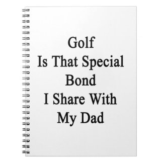 Golf Is That Special Bond I Share With My Dad Spiral Note Book