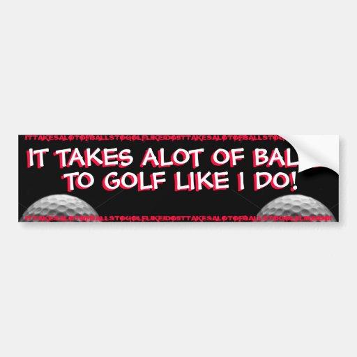GOLF - IT TAKES ALOT OF BALLS TO GOLF LIKE I DO! CAR BUMPER STICKER