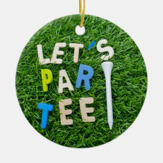 Golf Let's Par tee with white tee is on green Ceramic Ornament