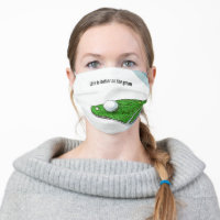 Golf life is better on green grass with golf ball adult cloth face mask