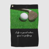 Golf Life is good with golf ball on green grass Golf Towel