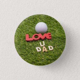 Golf love you dad with golf ball Happy Fathers day Button