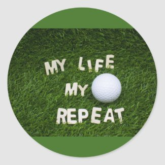 Golf my life my love my golf ball on green repeat classic round sticker