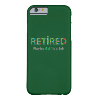 GOLF - Retired, Playing Golf is a JOB iPhone 6 Barely There iPhone 6 Case