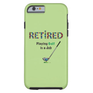 GOLF - Retired, Playing Golf is a JOB iPhone 6 Tough iPhone 6 Case
