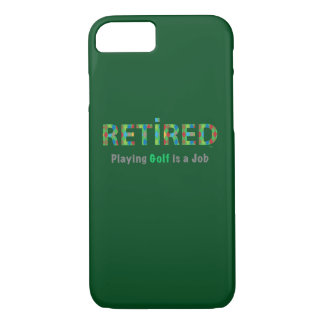 GOLF - Retired, Playing Golf is a JOB iPhone 7 iPhone 7 Case