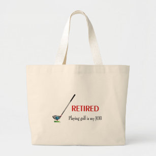GOLF - Retired, Playing Golf is a JOB Large Tote Bag