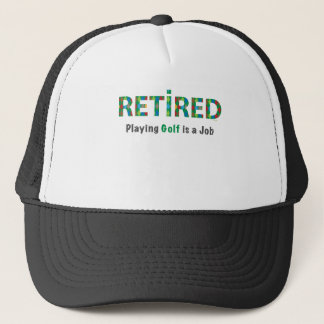 GOLF, RETIRED - Playing Golf is a Job Trucker Hat