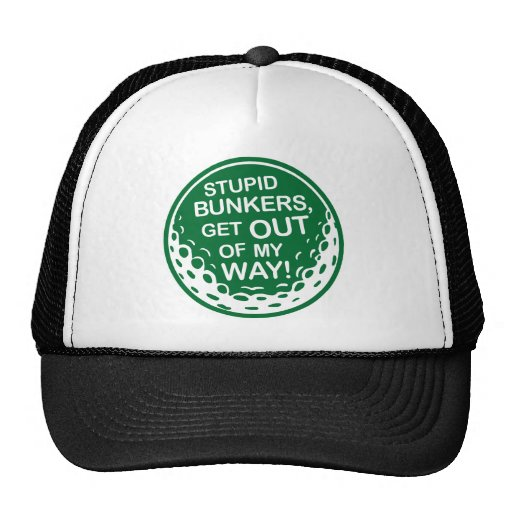 Golf - Stupid Bunkers Get Out Of My Way Hats