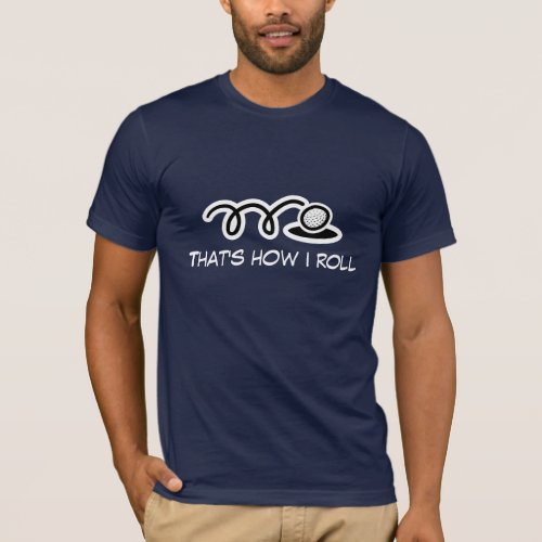 Golf t_shirt with funny quote  Thats how i roll