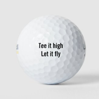 Golf tee it high let it fly Golf Balls