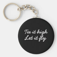 Golf Tee it high. Let it fly golf slogan Keychain