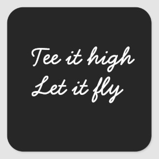 Golf tee it high let it fly golf square sticker