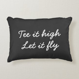 Golf Tee it high. Let it fly slogan Accent Pillow