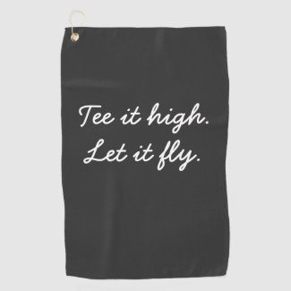 Golf Tee it high. Let it fly slogan Golf Towel