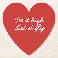 Golf Tee it high. Let it fly slogan Paper Coaster