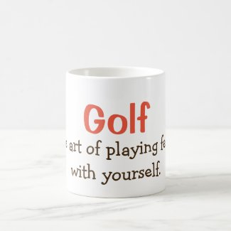 Golf. The art of playing fetch with yourself. Coffee Mug