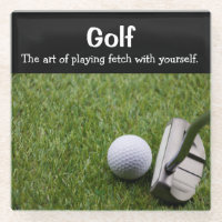 Golf. The art of playing fetch with yourself. Glass Coaster