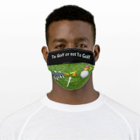 Golf to golf or not to golf cloth face mask
