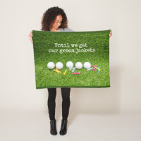 Golf until we get our green jacket with golf ball fleece blanket