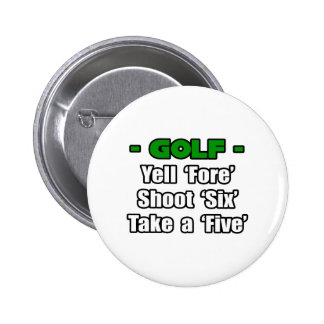 Golf...Yell Fore, Shoot 6, Take a 5 2 Inch Round Button