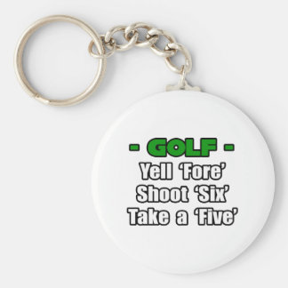 Golf...Yell Fore, Shoot 6, Take a 5 Basic Round Button Keychain