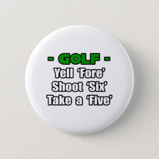 Golf...Yell Fore, Shoot 6, Take a 5 Button