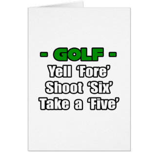 Golf...Yell Fore, Shoot 6, Take a 5 Card