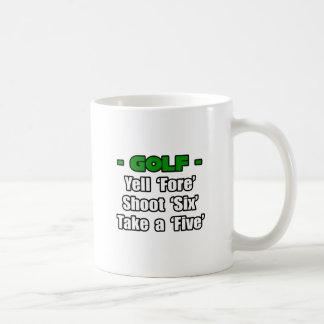 Golf...Yell Fore, Shoot 6, Take a 5 Mug