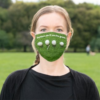 Golfers do it on the green cloth face mask