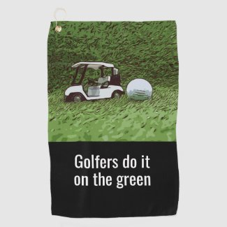 Golfers do it on the green with golf ball and cart golf towel