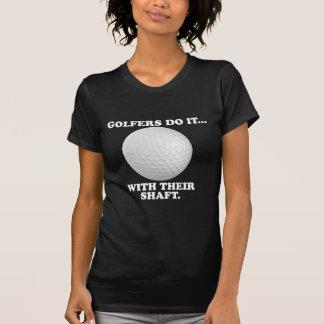 Golfers Do It... With Their Shaft. T-Shirt