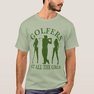 Golfers Get All The Girls T-Shirt