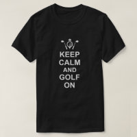 Golfing Quote Keep Calm and Golf On Fun Golfers T-Shirt