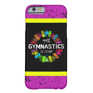 Golly Girls: 99 Percent Gymnastics 1 Percent Other Barely There iPhone 6 Case
