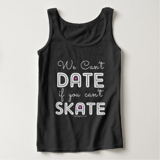 Golly Girls: We Can't Date If You Can't Skate Tank Top