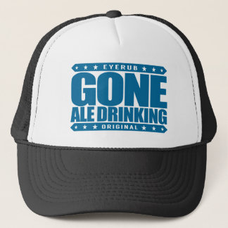 GONE ALE DRINKING - I Love Malted Barley Beers Trucker Hat
