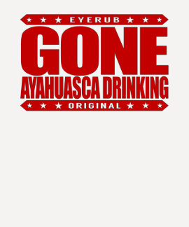 GONE AYAHUASCA DRINKING - I Love Vine of the Soul T-shirt