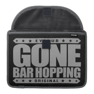 GONE BAR HOPPING - I Love to Party Hard Until Dawn MacBook Pro Sleeves