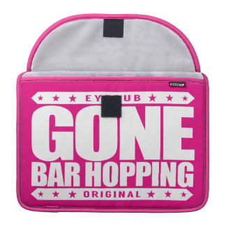 GONE BAR HOPPING - I Love to Party Hard Until Dawn Sleeve For MacBooks