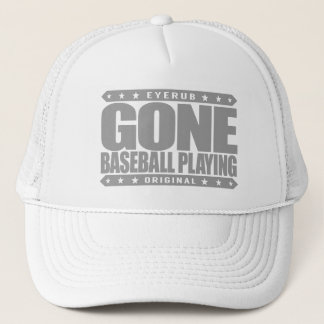 GONE BASEBALL PLAYING - I Always Get to Third Base Trucker Hat