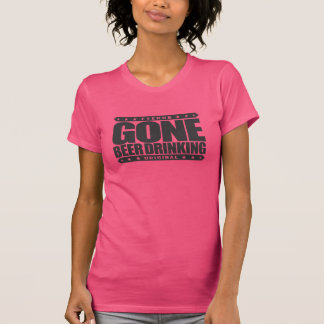 GONE BEER DRINKING - I Work Hard for My Six-Pack Shirt
